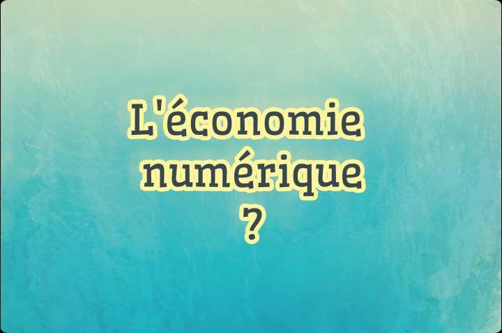 Qu'est-ce que l'économie numérique ?